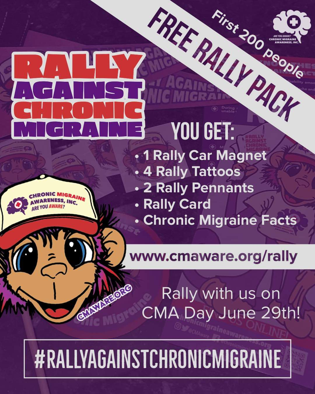 Rally Against Chronic Migaine. FIrst 200 people get a free rally pack. You Get: 1 rally car magnet, 4 rally tattoos, 2 rally pennants, rally card and chronic migraine facts. Rally iwht us on CMA Day on June 29th.