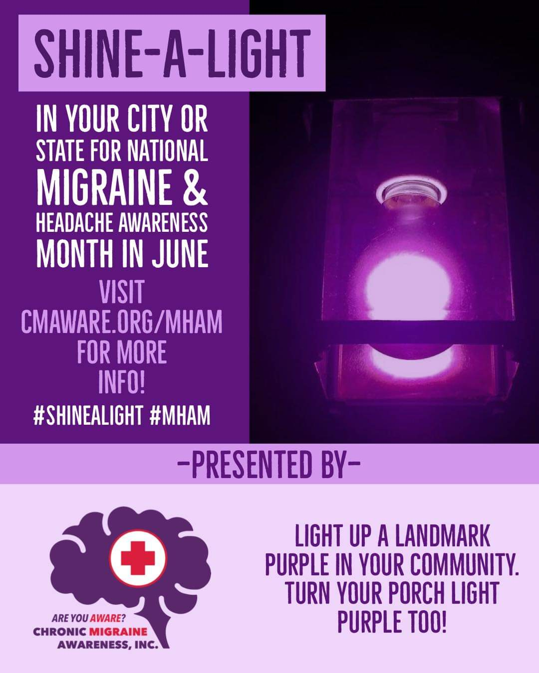 Shine A Light in your city or state for national migraine and headache awareness month in june. Light up a landmark purple in your community. Turn your porch light purple too!